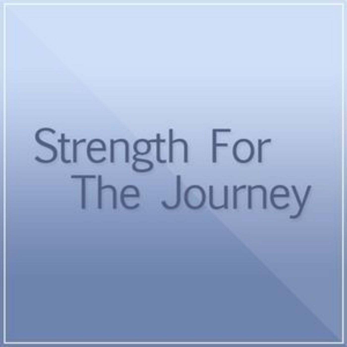 <![CDATA[Strength For The Journey]]>